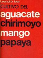 """Aguacate, chirimoyo, mango, papaya"""