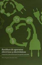 """""""Residuos de aparatos eléctricos y electrónicos : propuestas y alternativas para una gestión sostenible"""""""