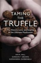 """""""Taming the Truffle : The History, Lore, and science of the Ultimate Mushroom"""""""